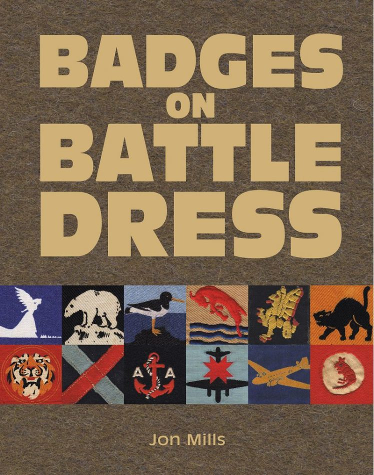 Badges On Battle Dress  An Illustrated History of the Cloth Insignia Worn on Khaki and Jungle Green   by Britain's Armed Forces 1939-1967  Jon Mills